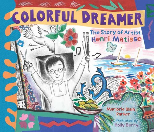 Colorful Dreamer: The Story of Henri Matisse